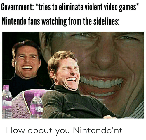 """Nintendo, Video Games, and Games: Government: """"tries to eliminate violent video games*  Nintendo fans watching from the sidelines: How about you Nintendo'nt"""