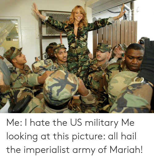 us military: GP 85373 Me: I hate the US military Me looking at this picture: all hail the imperialist army of Mariah!
