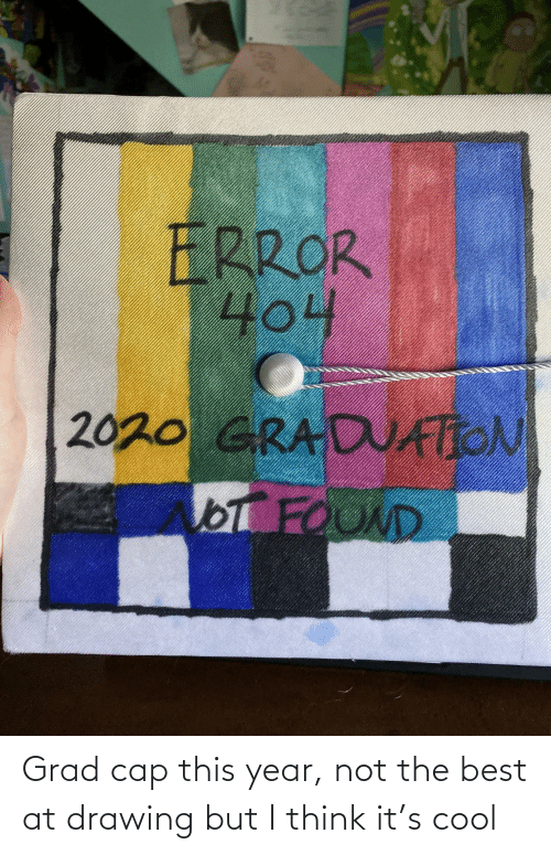 Cool: Grad cap this year, not the best at drawing but I think it's cool