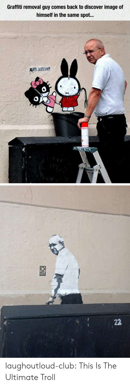 Club, Graffiti, and Troll: Graffiti removal guy comes back to discover image of  himself in the same spot...  22 laughoutloud-club:  This Is The Ultimate Troll