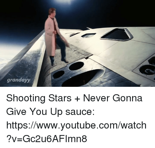 youtube.com, youtube.com, and Dank Memes: grandayy Shooting Stars + Never Gonna Give You Up   sauce: https://www.youtube.com/watch?v=Gc2u6AFImn8
