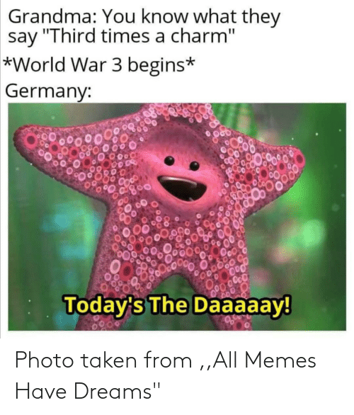 "photo: Grandma: You know what they  say ""Third times a charm""  *World War 3 begins*  Germany:  00000  Today's The Daaaaay!  0200 Photo taken from ,,All Memes Have Dreams"""