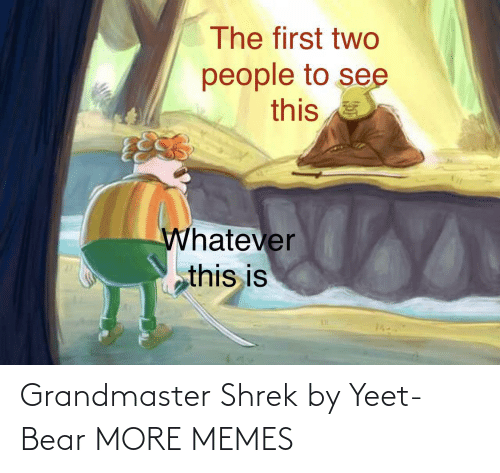 Shrek: Grandmaster Shrek by Yeet-Bear MORE MEMES