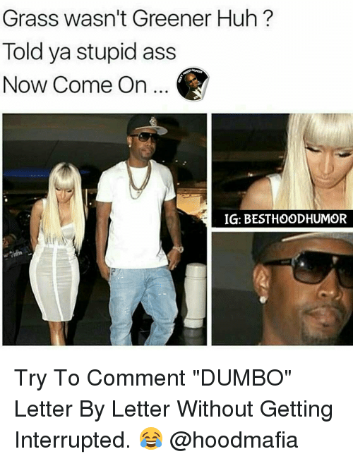 """Dumbo: Grass wasn't Greener Huh?  Told ya stupid ass  Now Come on...  IG: BESTHOODHUMOR Try To Comment """"DUMBO"""" Letter By Letter Without Getting Interrupted. 😂 @hoodmafia"""