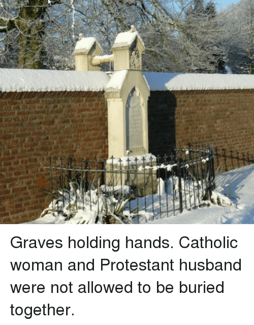 graves: Graves holding hands. Catholic woman and Protestant husband were not allowed to be buried together.