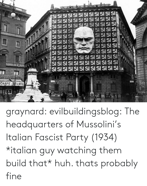 Huh, Party, and Tumblr: graynard: evilbuildingsblog: The headquarters of Mussolini's Italian Fascist Party (1934) *italian guy watching them build that* huh. thats probably fine