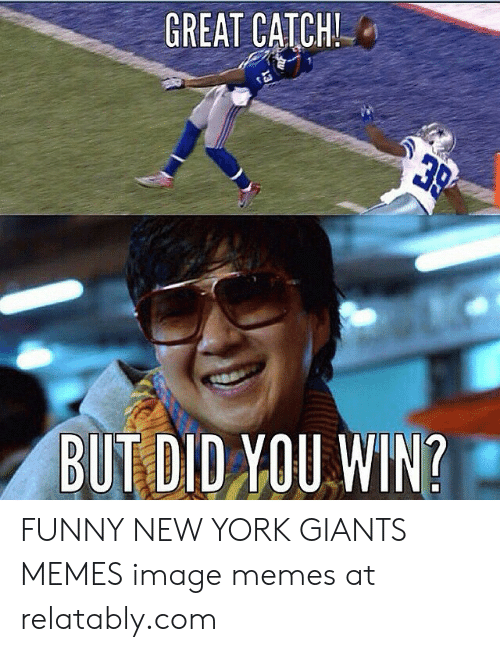 New York Giants Memes: GREAT CATCH  BUT DID YOU WIN? FUNNY NEW YORK GIANTS MEMES image memes at relatably.com