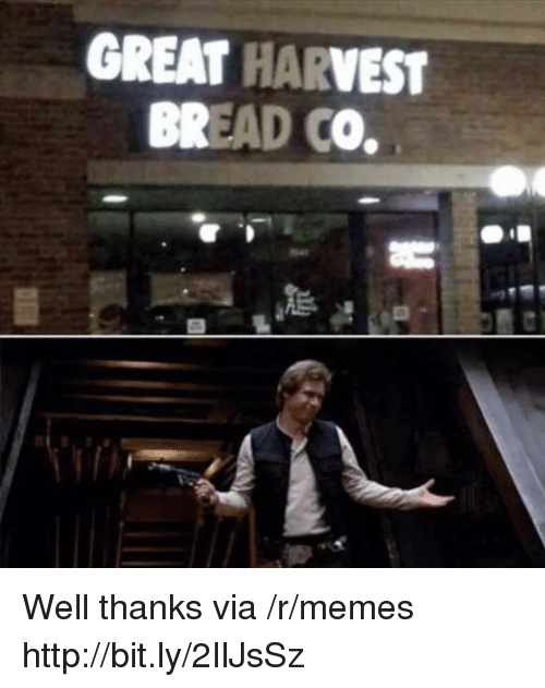 Memes, Http, and Bread: GREAT HARVEST  BREAD CO. Well thanks via /r/memes http://bit.ly/2IlJsSz