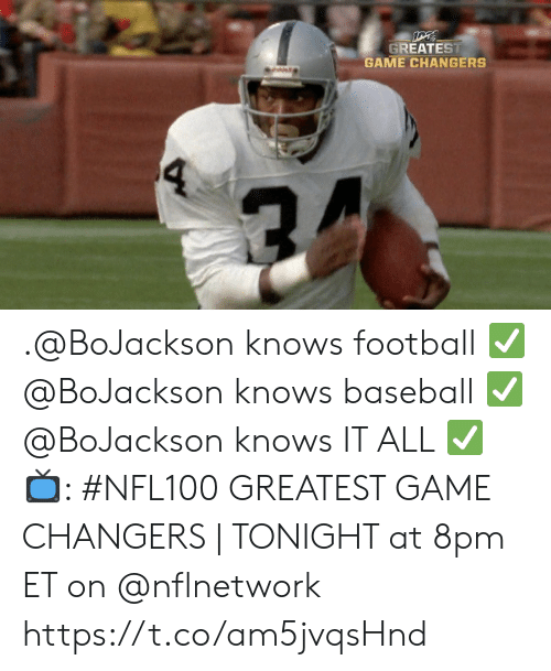 8Pm: GREATEST  GAME CHANGERS  4 .@BoJackson knows football ✅ @BoJackson knows baseball ✅ @BoJackson knows IT ALL ✅  📺: #NFL100 GREATEST GAME CHANGERS | TONIGHT at 8pm ET on @nflnetwork https://t.co/am5jvqsHnd