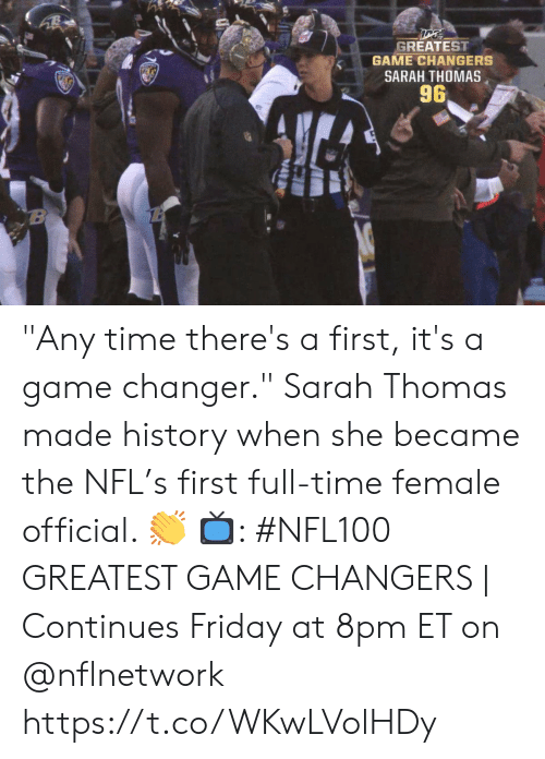 """Sarah: GREATEST  GAME CHANGERS  SARAH THOMAS  96  B """"Any time there's a first, it's a game changer.""""  Sarah Thomas made history when she became the NFL's first full-time female official. 👏  📺: #NFL100 GREATEST GAME CHANGERS 
