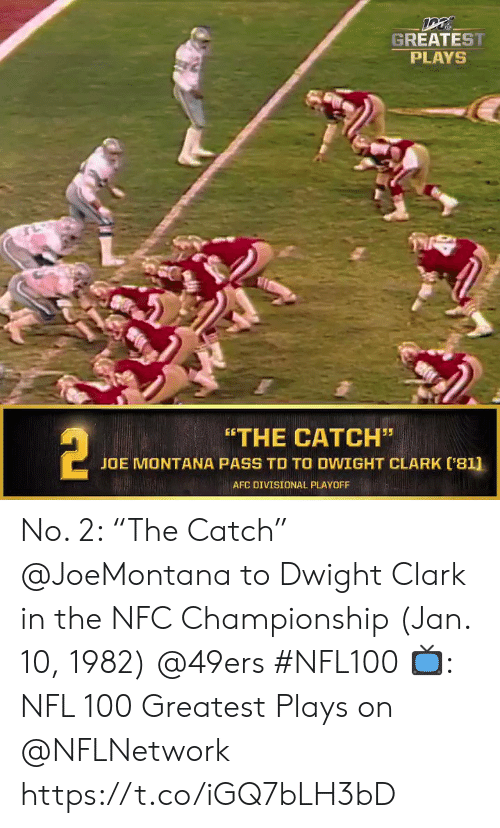 "Championship: GREATEST  PLAYS  2  ""THE CATCH""  JOE MONTANA PASS TO TO DWIGHT CLARK ('81]  AFC DIVISIONAL PLAYOFF No. 2: ""The Catch"" @JoeMontana to Dwight Clark in the NFC Championship (Jan. 10, 1982) @49ers #NFL100  📺: NFL 100 Greatest Plays on @NFLNetwork https://t.co/iGQ7bLH3bD"