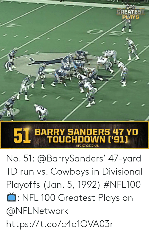 Barry Sanders, Dallas Cowboys, and Memes: GREATEST  PLAYS  51  BARRY SANDERS 47 YD  TOUCHDOWN ['911  NFC DIVISIONAL No. 51: @BarrySanders' 47-yard TD run vs. Cowboys in Divisional Playoffs (Jan. 5, 1992) #NFL100  ?: NFL 100 Greatest Plays on @NFLNetwork https://t.co/c4o1OVA03r