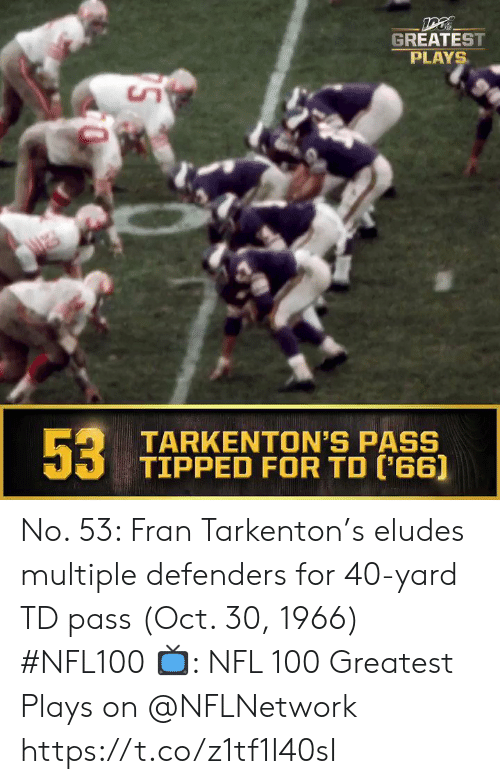 Memes, Nfl, and 🤖: GREATEST  PLAYS  53  TARKENTON'S PASS  TIPPED FOR TD ('66] No. 53: Fran Tarkenton's eludes multiple defenders for 40-yard TD pass (Oct. 30, 1966) #NFL100  ?: NFL 100 Greatest Plays on @NFLNetwork https://t.co/z1tf1I40sI