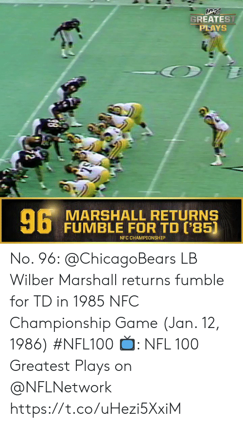 chicagobears: GREATEST  PLAYS  6 MARSHALL RETURNS  FUMBLE FOR TD ('85)  NFC CHAMPIONSHIP  2 No. 96: @ChicagoBears LB Wilber Marshall returns fumble for TD in 1985 NFC Championship Game (Jan. 12, 1986) #NFL100  ?: NFL 100 Greatest Plays on @NFLNetwork https://t.co/uHezi5XxiM