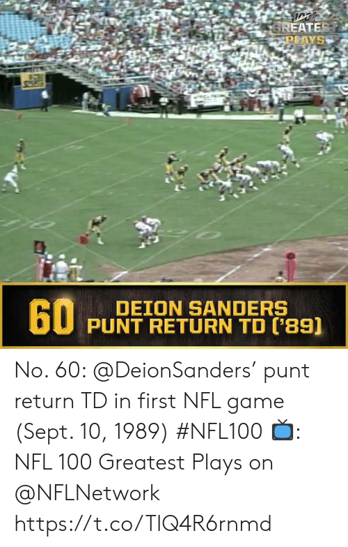 Deion Sanders, Memes, and Nfl: GREATEST  PLAYS  60  DEION SANDERS  PUNT RETURN TD ('89) No. 60: @DeionSanders' punt return TD in first NFL game (Sept. 10, 1989) #NFL100  ?: NFL 100 Greatest Plays on @NFLNetwork https://t.co/TIQ4R6rnmd