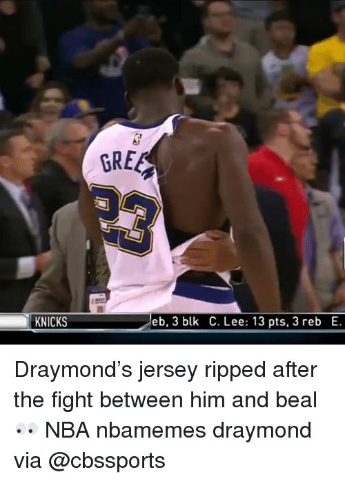 Cbssports: GREE  KNICKS  eb, 3 blk C. Lee: 13 pts, 3 reb E. Draymond's jersey ripped after the fight between him and beal👀 NBA nbamemes draymond via @cbssports