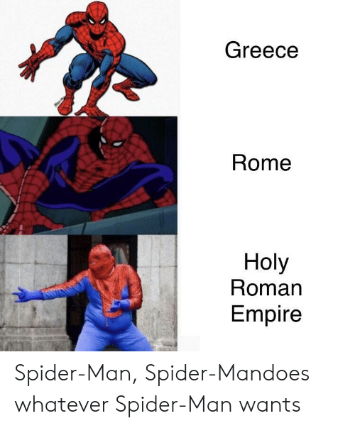 holy roman empire: Greece  Rome  Holy  Roman  Empire Spider-Man, Spider-Mandoes whatever Spider-Man wants