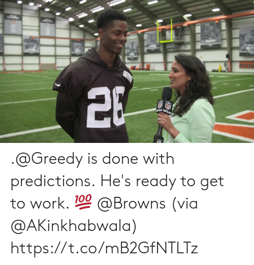 Memes, Work, and Browns: .@Greedy is done with predictions.  He's ready to get to work. 💯 @Browns (via @AKinkhabwala) https://t.co/mB2GfNTLTz