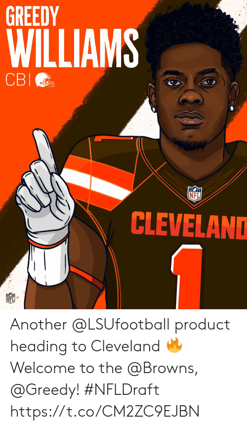 Memes, Nfl, and Browns: GREEDY  WILLIAMS  CBI  NFL  CLEVELAND Another @LSUfootball product heading to Cleveland 🔥  Welcome to the @Browns, @Greedy! #NFLDraft https://t.co/CM2ZC9EJBN
