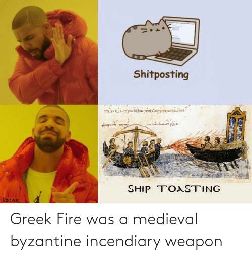 Medieval: Greek Fire was a medieval byzantine incendiary weapon