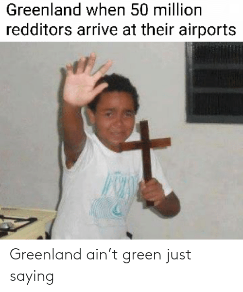 greenland: Greenland ain't green just saying