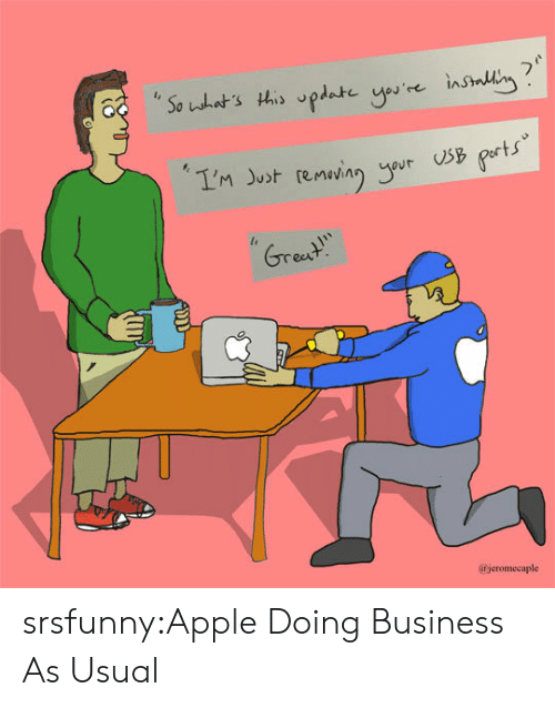 Doing Business: Grent  @jeromecaple srsfunny:Apple Doing Business As Usual
