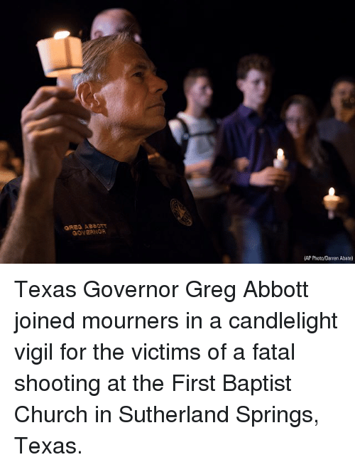 vigil: GRES ABB0  GOVEANOR  AP Photo/Darren Abate) Texas Governor Greg Abbott joined mourners in a candlelight vigil for the victims of a fatal shooting at the First Baptist Church in Sutherland Springs, Texas.