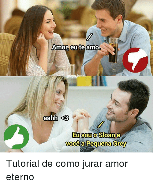 Memes, Grey, and Brasil: greys brasil  aahh 3  vocea Pequena Grey Tutorial de como jurar amor eterno