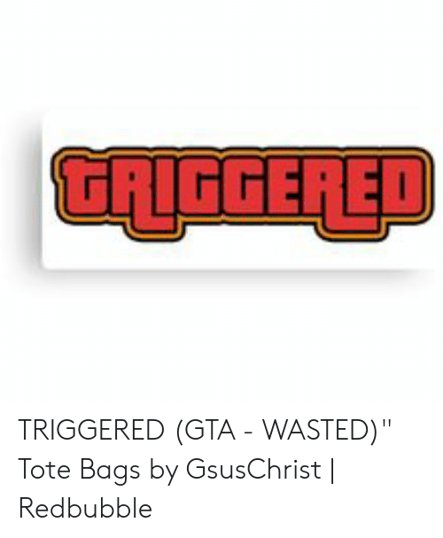 """Wasted Gta: GRIGGERED TRIGGERED (GTA - WASTED)"""" Tote Bags by GsusChrist 