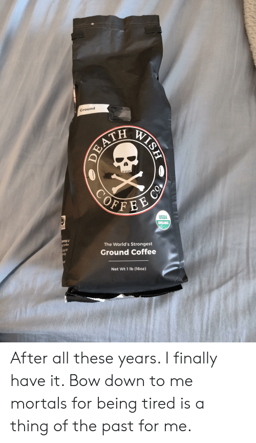 Coffee, Net, and Usda: Ground  EATH WISP  COFFEE C  USDA  ORGANIC  TRADE  FTED  OFFEE C  Coffee  The World's Strongest  Ground Coffee  off  Net Wt 1 lb (16oz) After all these years. I finally have it. Bow down to me mortals for being tired is a thing of the past for me.