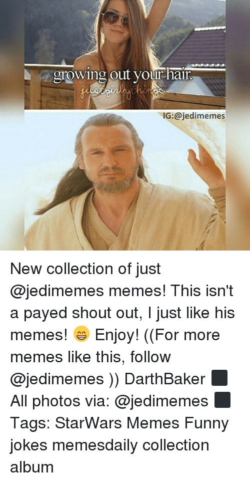 funny jokes: growing out your hair  IG:@jedimemes New collection of just @jedimemes memes! This isn't a payed shout out, I just like his memes! 😁 Enjoy! ((For more memes like this, follow @jedimemes )) DarthBaker ⬛ All photos via: @jedimemes ⬛ Tags: StarWars Memes Funny jokes memesdaily collection album