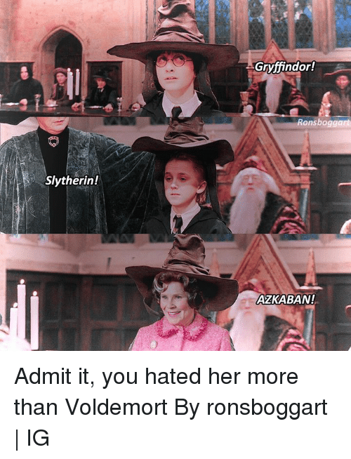 Dank, Gryffindor, and Slytherin: Gryffindor!  Ronsboggart  Slytherin!  AZKABAN! Admit it, you hated her more than Voldemort  By ronsboggart | IG
