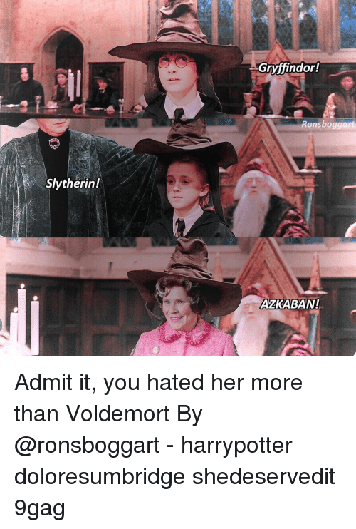 9gag, Gryffindor, and Memes: Gryffindor!  Ronsboggart  Slytherin!  AZKABAN! Admit it, you hated her more than Voldemort⠀ By @ronsboggart⠀ -⠀ harrypotter doloresumbridge shedeservedit 9gag