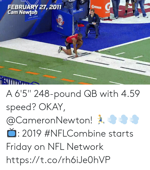 """Friday, Memes, and Nfl: GSERIES  FEBRUARY 27, 2011  Cam Newtoh  NETWORK A 6'5"""" 248-pound QB with 4.59 speed? OKAY, @CameronNewton! 🏃💨💨💨  📺: 2019 #NFLCombine starts Friday on NFL Network https://t.co/rh6iJe0hVP"""