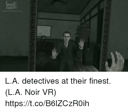 Detectives: GTA SerinsVideos.com L.A. detectives at their finest. (L.A. Noir VR) https://t.co/B6lZCzR0ih