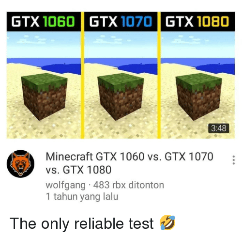 Minecraft, Test, and Rbx: GTX 1060  GTX 1070  GTX 1080  3:48  Minecraft GTX 1060 vs. GTX 1070:  vs. GTX 1080  wolfgang 483 rbx ditonton  1 tahun yang lalu The only reliable test 🤣