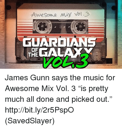 """Memes, Music, and Http: GUARDIANS  THE James Gunn says the music for Awesome Mix Vol. 3 """"is pretty much all done and picked out.""""  http://bit.ly/2r5PspO  (SavedSlayer)"""