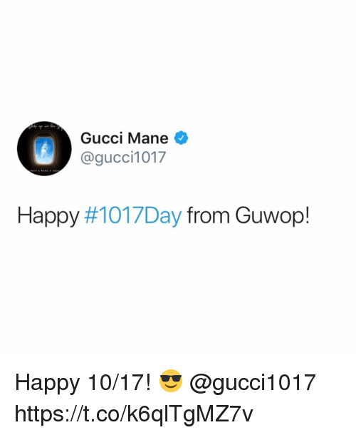 Gucci, Gucci Mane, and Happy: Gucci Mane  @gucci1017  Happy #101 7Day from Guwop! Happy 10/17! 😎 @gucci1017 https://t.co/k6qlTgMZ7v
