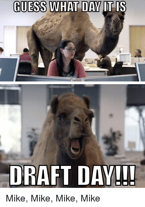 guess what day it is draft day mike mike mike 22473114 guess what day it is draft day!!! mike mike mike mike nfl meme on
