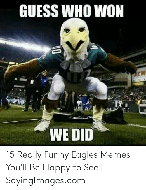 Eagles Memes: GUESS WHO WON  CM  WE DID 15 Really Funny Eagles Memes You'll Be Happy to See   SayingImages.com