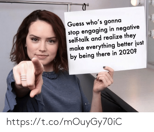 realize: Guess who's gonna  stop engaging in negative  self-talk and realize they  make everything better just  by being there in 2020? https://t.co/mOuyGy70iC