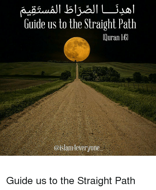 Memes, 🤖, and Ouran: Guide us to the Straight Path  Ouran 60  @islamHeveryone اهدِنَــــا الصِّرَاطَ المُستَقِيمَ Guide us to the Straight Path