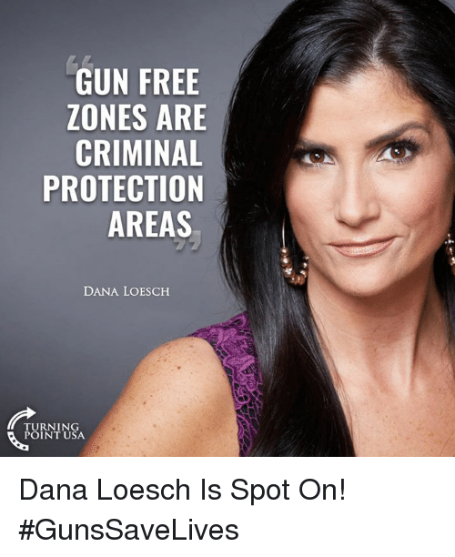 Memes, Free, and 🤖: GUN FREE  ZONES ARE  CRIMINAL  PROTECTION  AREAS  DANA LOESCH  TURNING  POINT USA Dana Loesch Is Spot On! #GunsSaveLives