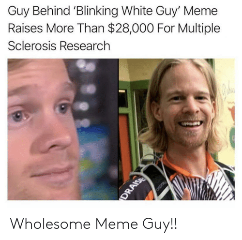 Meme, White, and Wholesome: Guy Behind 'Blinking White Guy' Meme  Raises More Than $28,000 For Multiple  Sclerosis Research  Oscray  DRAISE Wholesome Meme Guy!!