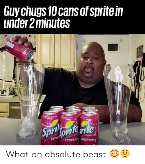 Dank, 🤖, and Beast: Guy chugs 10 cans of sprite in  under 2minutes  Spripniene  Sprite rie  crant  cranber cranberry  BADLANDSCHUGS What an absolute beast 😳😲