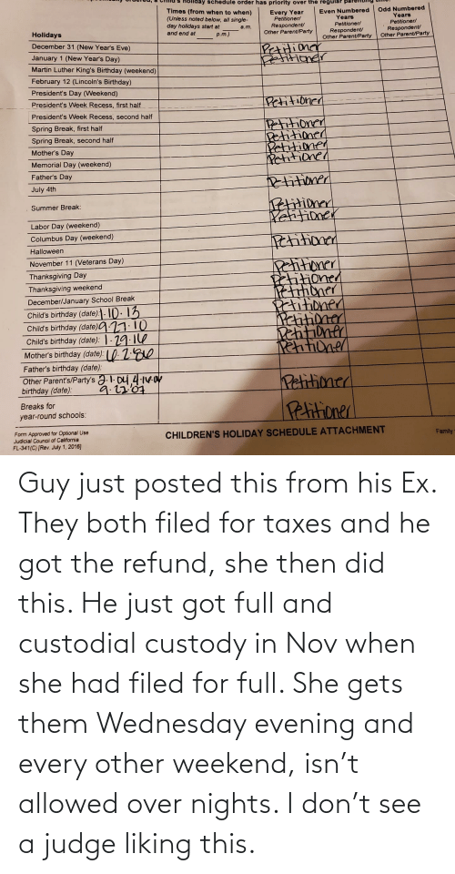 Taxes, Wednesday, and Got: Guy just posted this from his Ex. They both filed for taxes and he got the refund, she then did this. He just got full and custodial custody in Nov when she had filed for full. She gets them Wednesday evening and every other weekend, isn't allowed over nights. I don't see a judge liking this.