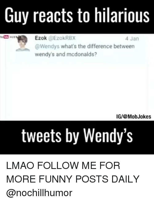 funny post: Guy reacts to hilarious  Ezok  @EzokRBX  4 Jan  @Wendys what's the difference between  wendy's and mcdonalds?  IGI@ Mob Jokes  tweets by Wendy's LMAO FOLLOW ME FOR MORE FUNNY POSTS DAILY @nochillhumor