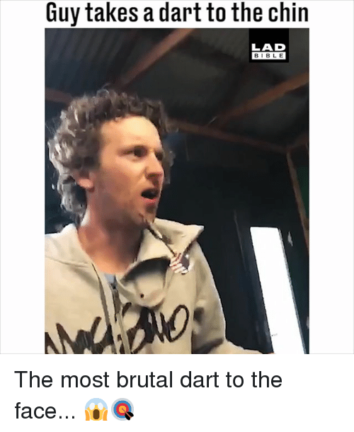 Memes, 🤖, and Dart: Guy takes a dart to the chin  LAD  BIBL E The most brutal dart to the face... 😱🎯