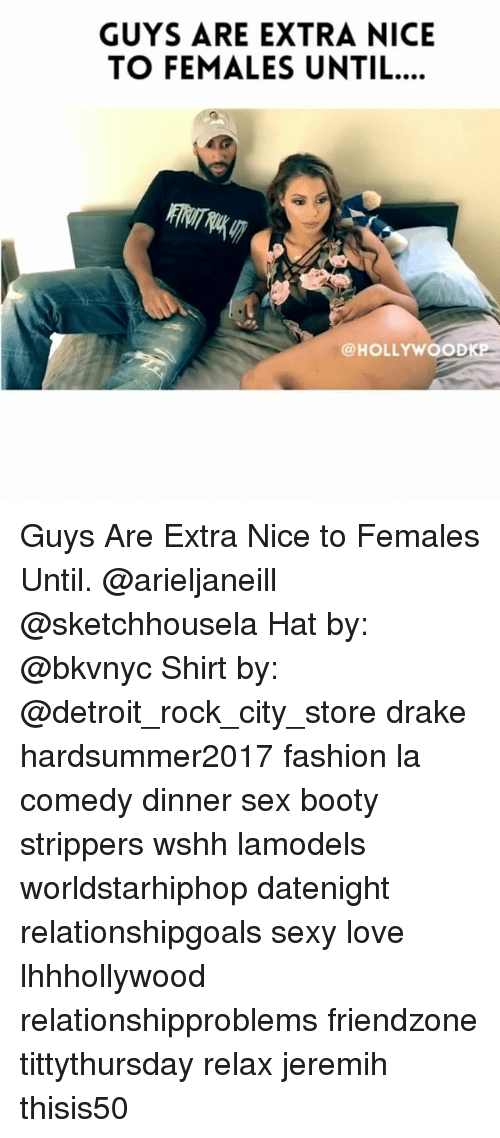 jeremih: GUYS ARE EXTRA NICE  TO FEMALES UNTIL..  @HOLLYWOOD Guys Are Extra Nice to Females Until. @arieljaneill @sketchhousela Hat by: @bkvnyc Shirt by: @detroit_rock_city_store drake hardsummer2017 fashion la comedy dinner sex booty strippers wshh lamodels worldstarhiphop datenight relationshipgoals sexy love lhhhollywood relationshipproblems friendzone tittythursday relax jeremih thisis50