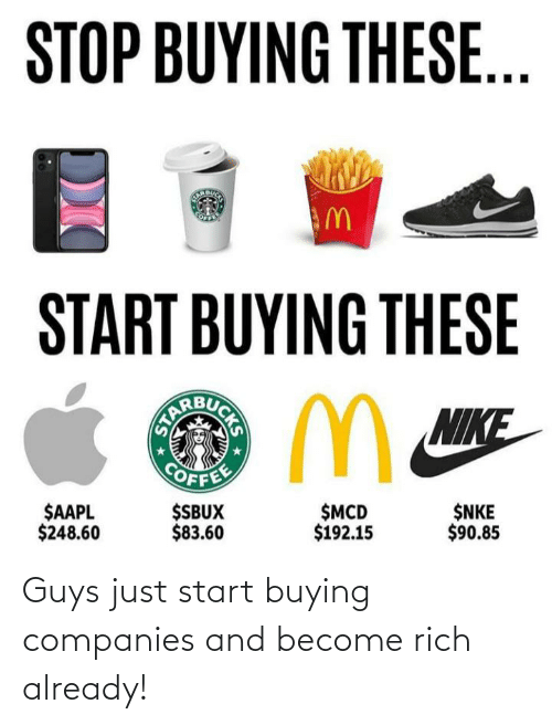 companies: Guys just start buying companies and become rich already!